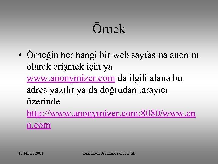 Örnek • Örneğin her hangi bir web sayfasına anonim olarak erişmek için ya www.