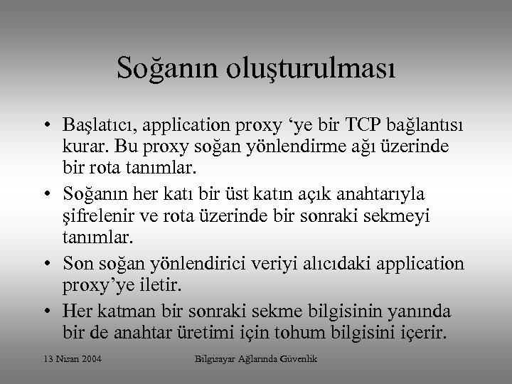 Soğanın oluşturulması • Başlatıcı, application proxy 'ye bir TCP bağlantısı kurar. Bu proxy soğan