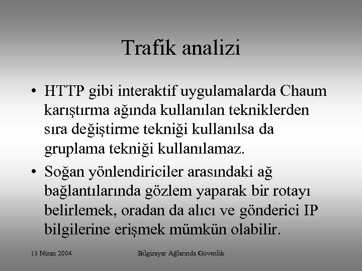 Trafik analizi • HTTP gibi interaktif uygulamalarda Chaum karıştırma ağında kullanılan tekniklerden sıra değiştirme