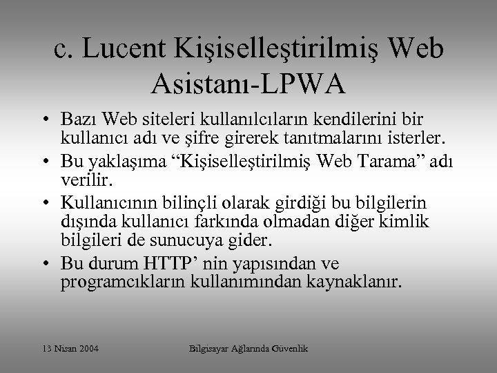 c. Lucent Kişiselleştirilmiş Web Asistanı-LPWA • Bazı Web siteleri kullanılcıların kendilerini bir kullanıcı adı