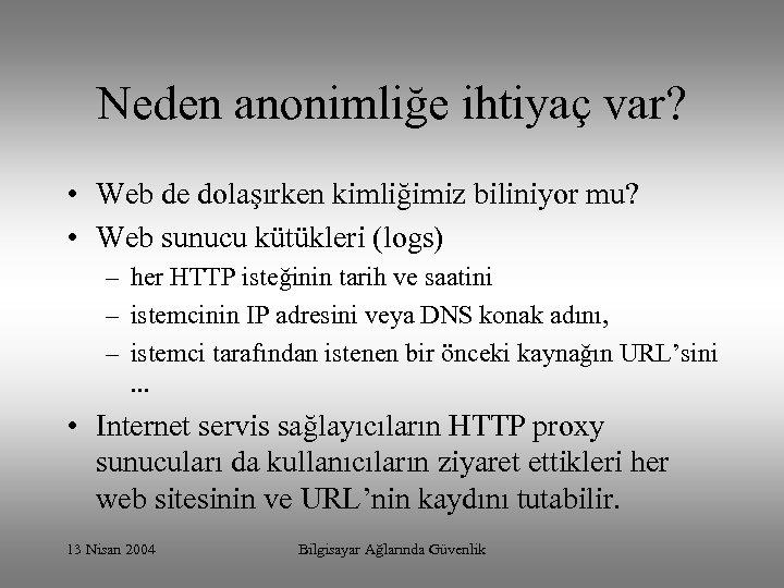 Neden anonimliğe ihtiyaç var? • Web de dolaşırken kimliğimiz biliniyor mu? • Web sunucu