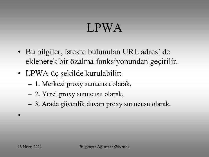 LPWA • Bu bilgiler, istekte bulunulan URL adresi de eklenerek bir özalma fonksiyonundan geçirilir.