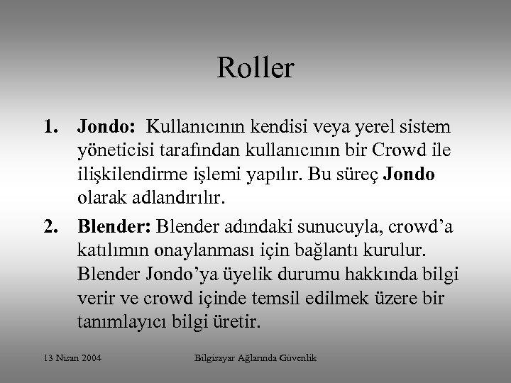Roller 1. Jondo: Kullanıcının kendisi veya yerel sistem yöneticisi tarafından kullanıcının bir Crowd ile