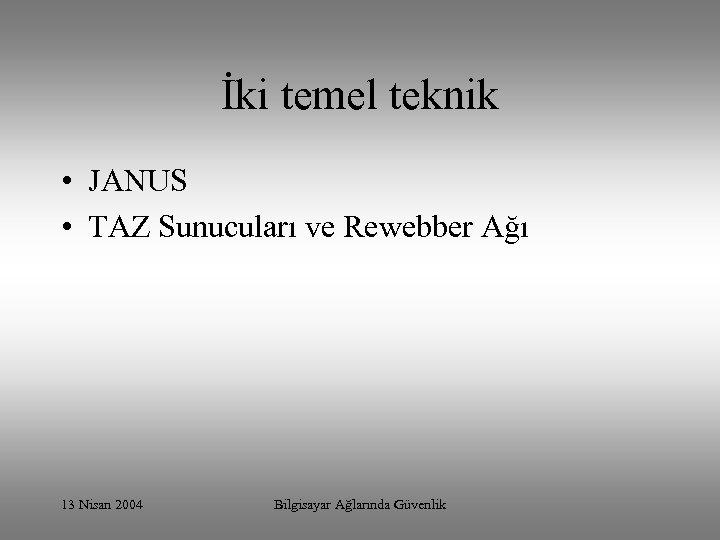 İki temel teknik • JANUS • TAZ Sunucuları ve Rewebber Ağı 13 Nisan 2004
