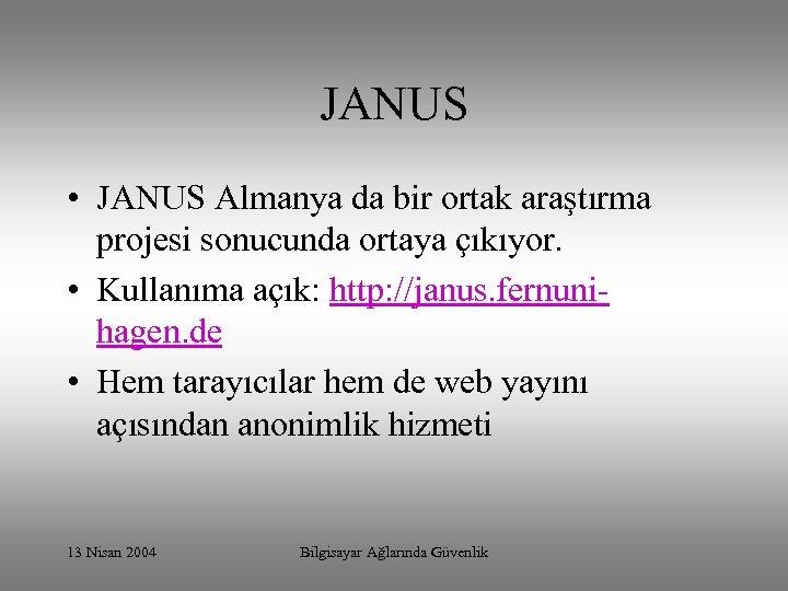 JANUS • JANUS Almanya da bir ortak araştırma projesi sonucunda ortaya çıkıyor. • Kullanıma