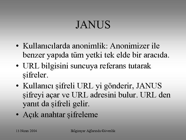 JANUS • Kullanıcılarda anonimlik: Anonimizer ile benzer yapıda tüm yetki tek elde bir aracıda.