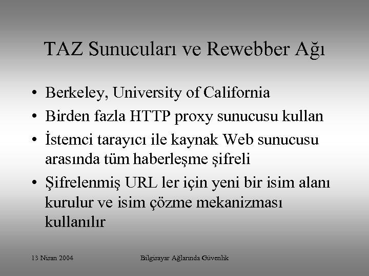 TAZ Sunucuları ve Rewebber Ağı • Berkeley, University of California • Birden fazla HTTP