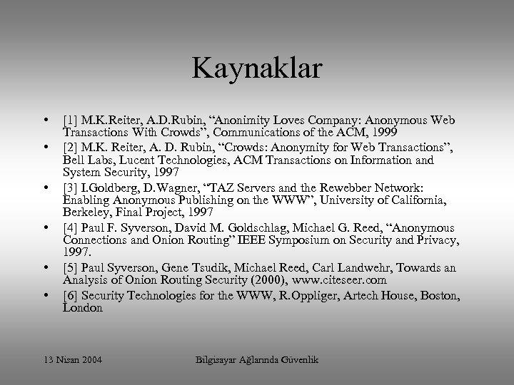 "Kaynaklar • • • [1] M. K. Reiter, A. D. Rubin, ""Anonimity Loves Company:"