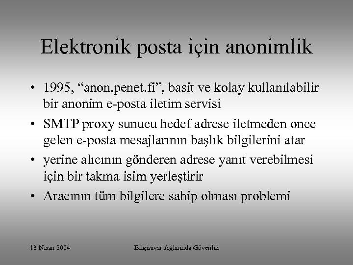 """Elektronik posta için anonimlik • 1995, """"anon. penet. fi"""", basit ve kolay kullanılabilir bir"""