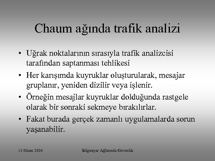 Chaum ağında trafik analizi • Uğrak noktalarının sırasıyla trafik analizcisi tarafından saptanması tehlikesi •
