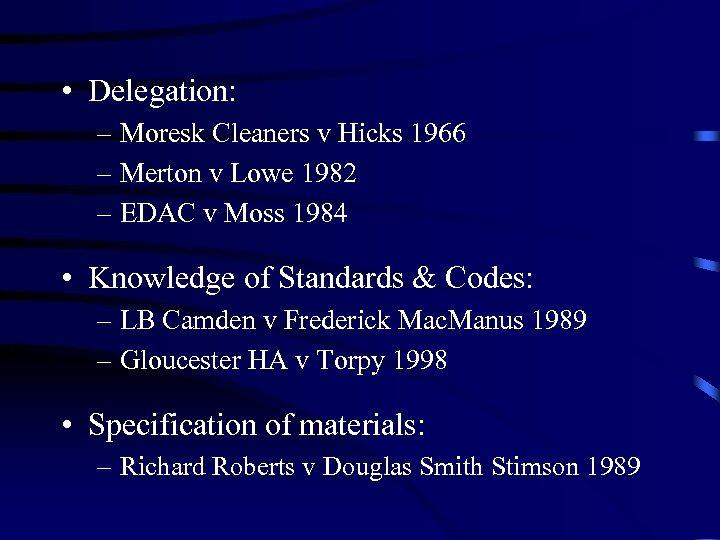 • Delegation: – Moresk Cleaners v Hicks 1966 – Merton v Lowe 1982