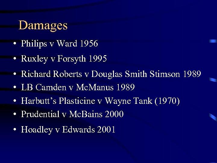 Damages • Philips v Ward 1956 • Ruxley v Forsyth 1995 • • Richard