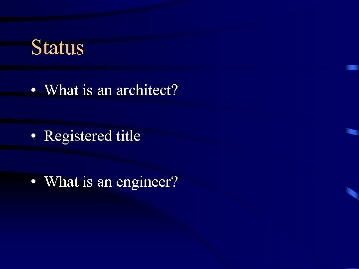Status • What is an architect? • Registered title • What is an engineer?