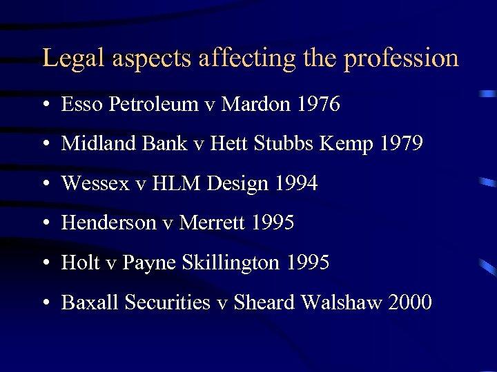 Legal aspects affecting the profession • Esso Petroleum v Mardon 1976 • Midland Bank