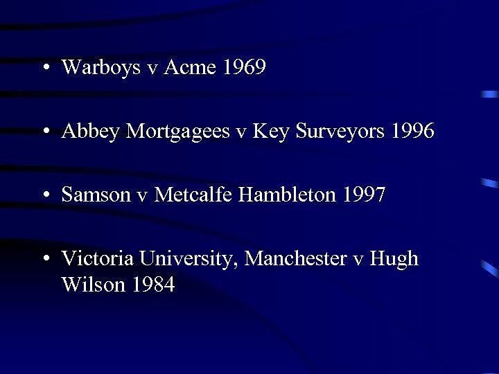 • Warboys v Acme 1969 • Abbey Mortgagees v Key Surveyors 1996 •