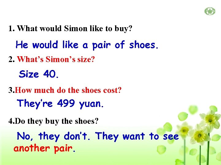 1. What would Simon like to buy? He would like a pair of shoes.