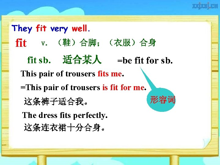 They fit very well. fit v. (鞋)合脚;(衣服)合身 fit sb. 适合某人 =be fit for sb.