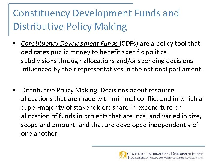 Constituency Development Funds and Distributive Policy Making • Constituency Development Funds (CDFs) are a