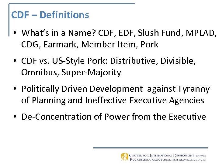 CDF – Definitions • What's in a Name? CDF, EDF, Slush Fund, MPLAD, CDG,