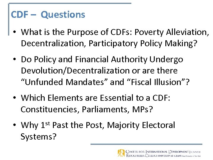CDF – Questions • What is the Purpose of CDFs: Poverty Alleviation, Decentralization, Participatory