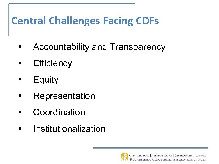 Central Challenges Facing CDFs • Accountability and Transparency • Efficiency • Equity • Representation