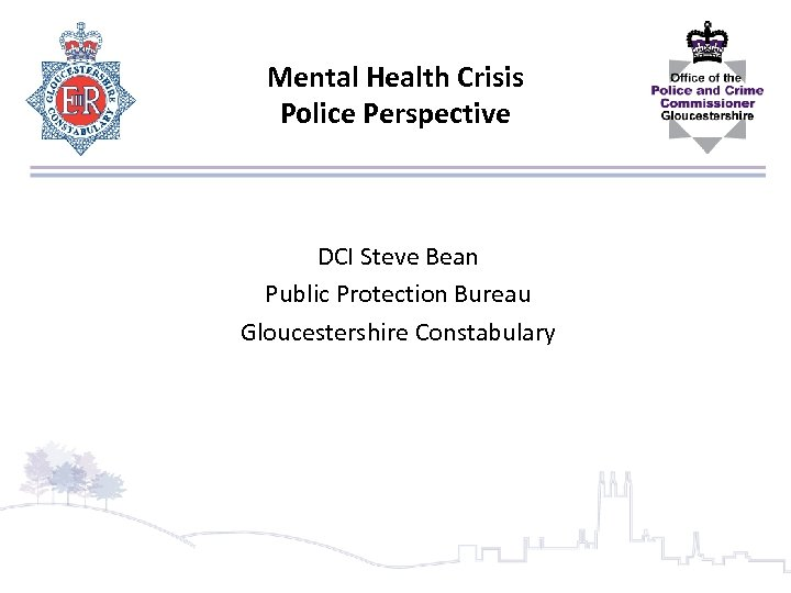 Mental Health Crisis Police Perspective DCI Steve Bean Public Protection Bureau Gloucestershire Constabulary