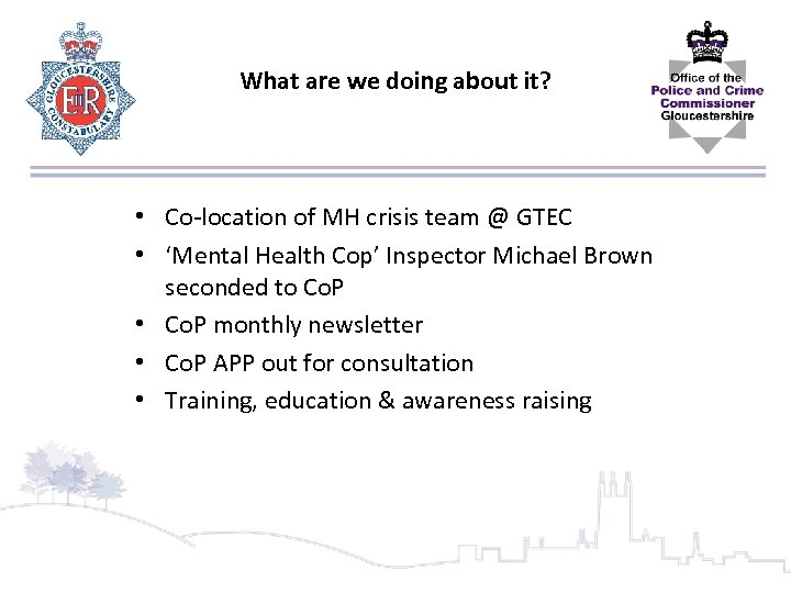 What are we doing about it? • Co-location of MH crisis team @ GTEC