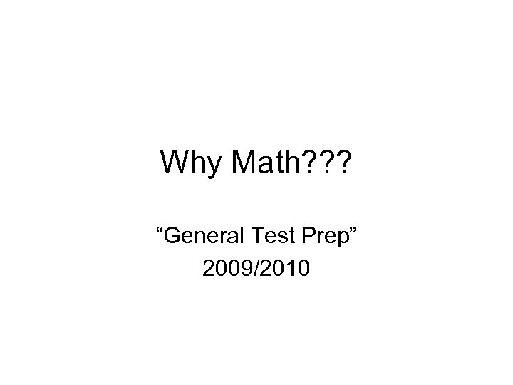 "Why Math? ? ? ""General Test Prep"" 2009/2010"