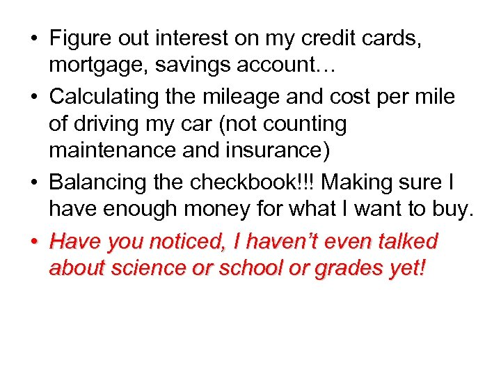 • Figure out interest on my credit cards, mortgage, savings account… • Calculating