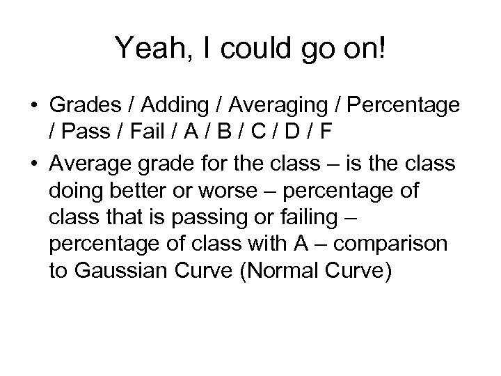 Yeah, I could go on! • Grades / Adding / Averaging / Percentage /