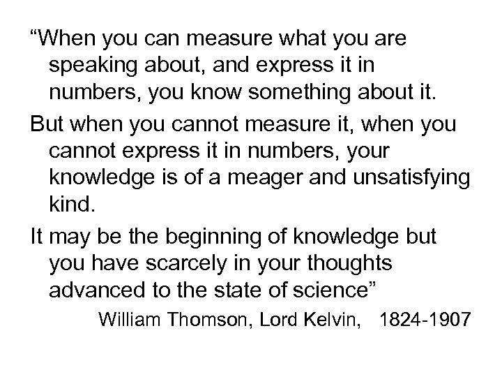 """""""When you can measure what you are speaking about, and express it in numbers,"""