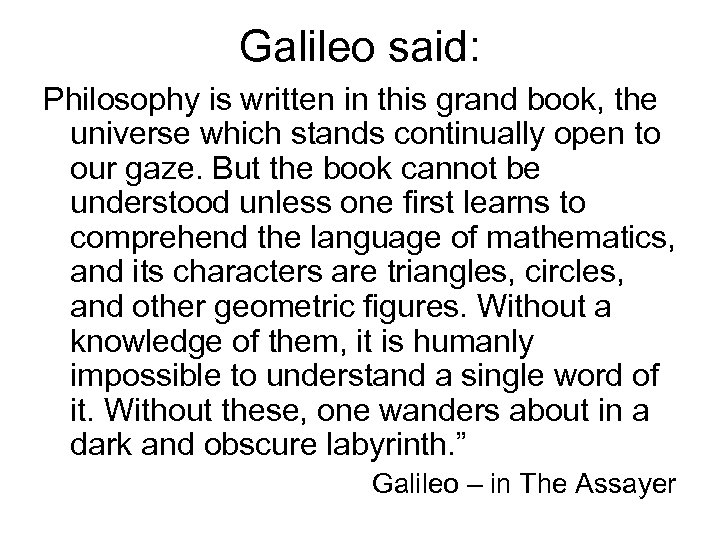 Galileo said: Philosophy is written in this grand book, the universe which stands continually