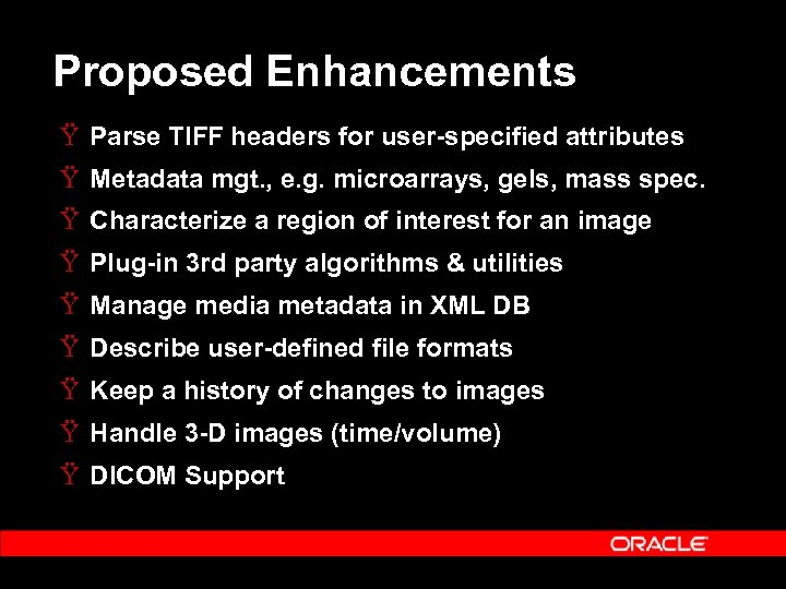 Proposed Enhancements Ÿ Parse TIFF headers for user-specified attributes Ÿ Metadata mgt. , e.
