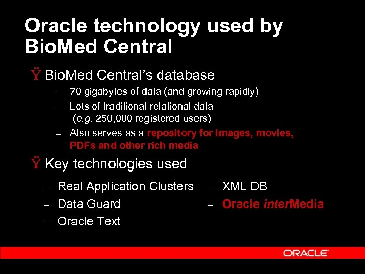 Oracle technology used by Bio. Med Central Ÿ Bio. Med Central's database – –