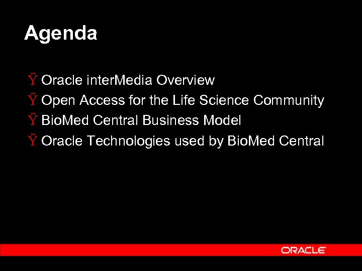 Agenda Ÿ Oracle inter. Media Overview Ÿ Open Access for the Life Science Community