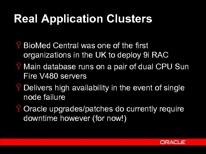 Real Application Clusters Ÿ Bio. Med Central was one of the first organizations in
