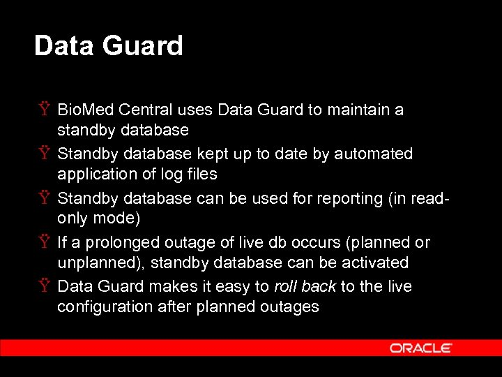 Data Guard Ÿ Bio. Med Central uses Data Guard to maintain a standby database