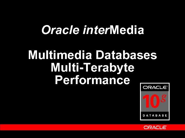 Oracle inter. Media Multimedia Databases Multi-Terabyte Performance