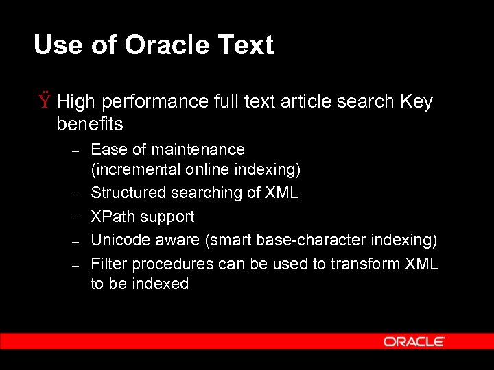 Use of Oracle Text Ÿ High performance full text article search Key benefits –