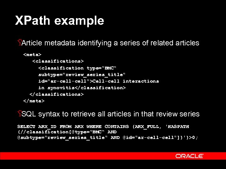 XPath example Ÿ Article metadata identifying a series of related articles <meta> <classifications> <classification