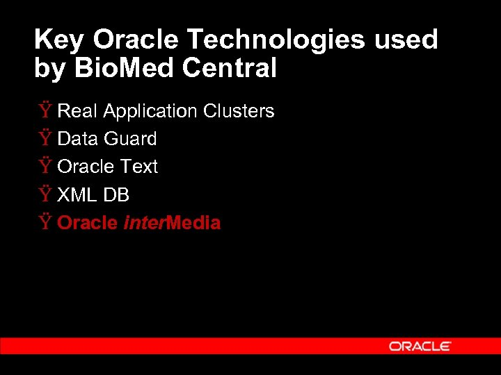 Key Oracle Technologies used by Bio. Med Central Ÿ Real Application Clusters Ÿ Data