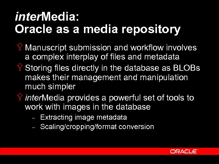 inter. Media: Oracle as a media repository Ÿ Manuscript submission and workflow involves a