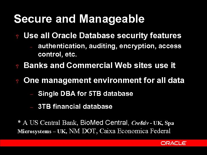 Secure and Manageable Ÿ Use all Oracle Database security features – authentication, auditing, encryption,