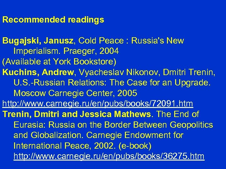 Recommended readings Bugajski, Janusz, Cold Peace : Russia's New Imperialism. Praeger, 2004 (Available at