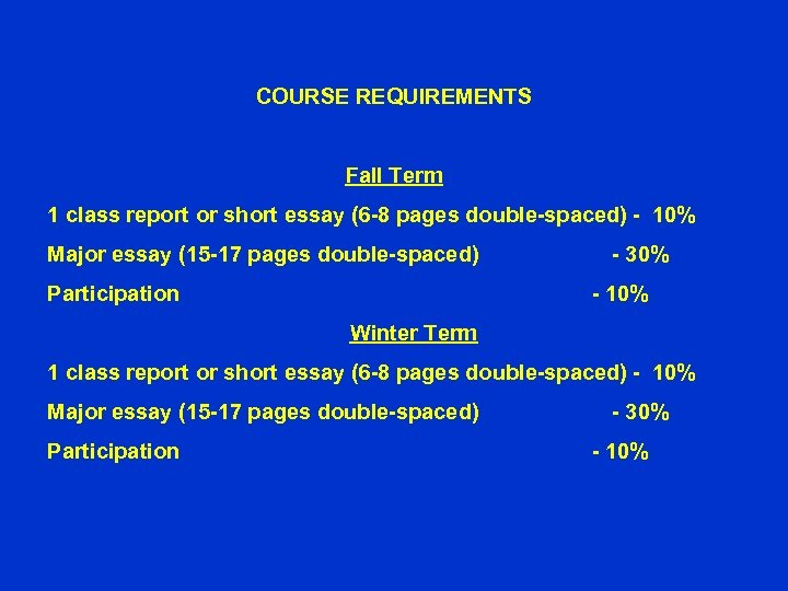 COURSE REQUIREMENTS Fall Term 1 class report or short essay (6 -8 pages double-spaced)