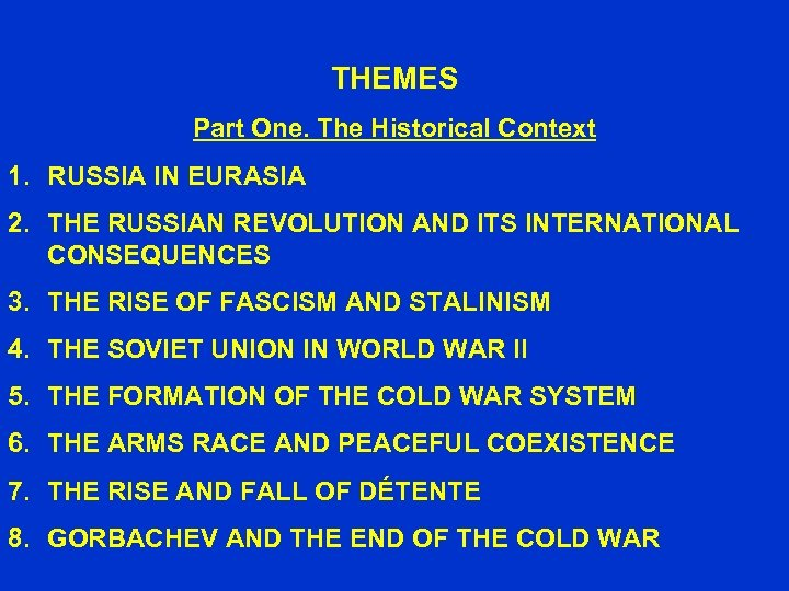 THEMES Part One. The Historical Context 1. RUSSIA IN EURASIA 2. THE RUSSIAN REVOLUTION