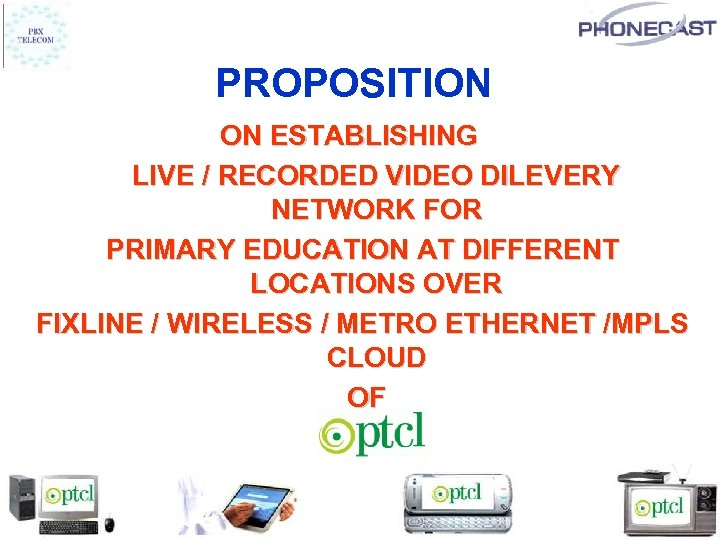 PROPOSITION ON ESTABLISHING LIVE / RECORDED VIDEO DILEVERY NETWORK FOR PRIMARY EDUCATION AT DIFFERENT