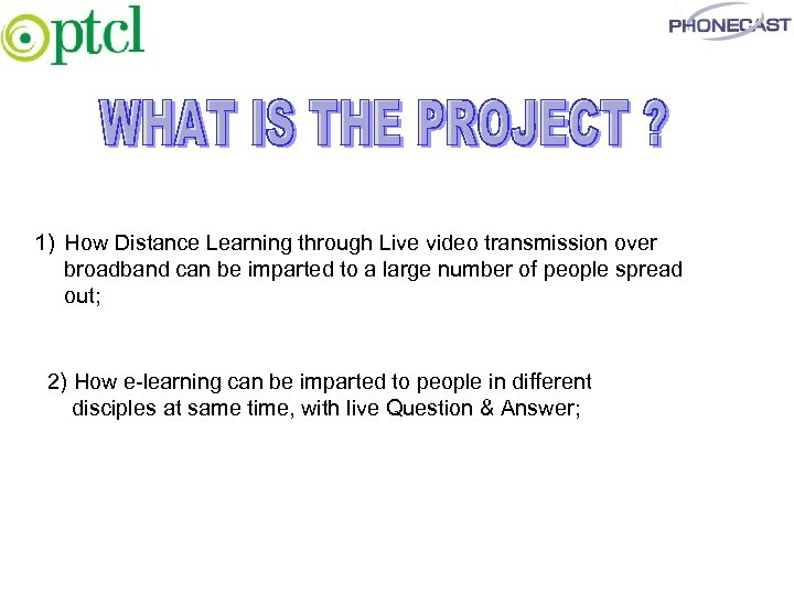 1) How Distance Learning through Live video transmission over broadband can be imparted to