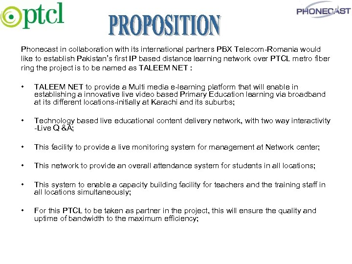 Phonecast in collaboration with its international partners PBX Telecom-Romania would like to establish Pakistan's