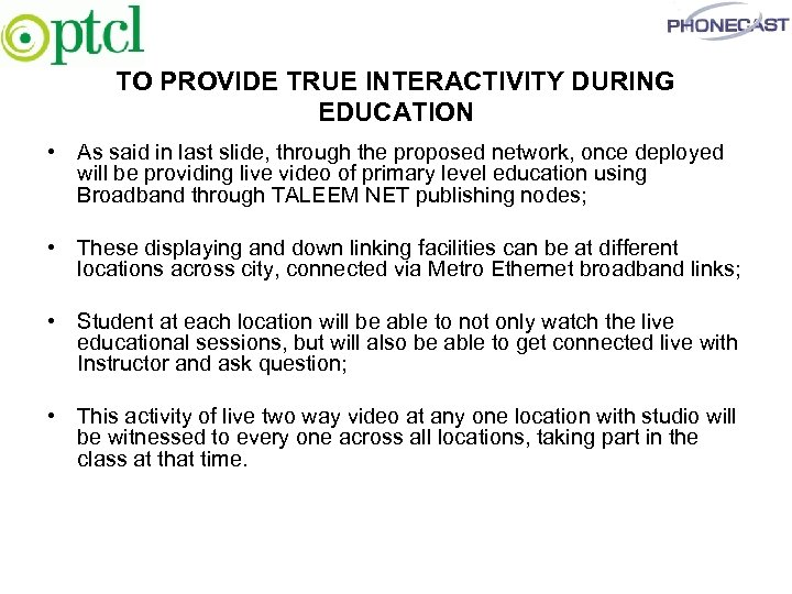 TO PROVIDE TRUE INTERACTIVITY DURING EDUCATION • As said in last slide, through the